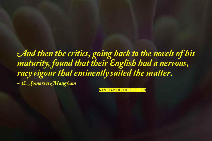 Going Back To His Ex Quotes By W. Somerset Maugham: And then the critics, going back to the