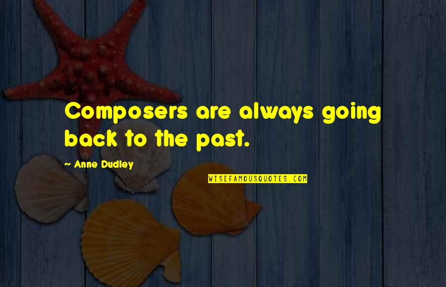 Going Back To The Past Quotes By Anne Dudley: Composers are always going back to the past.