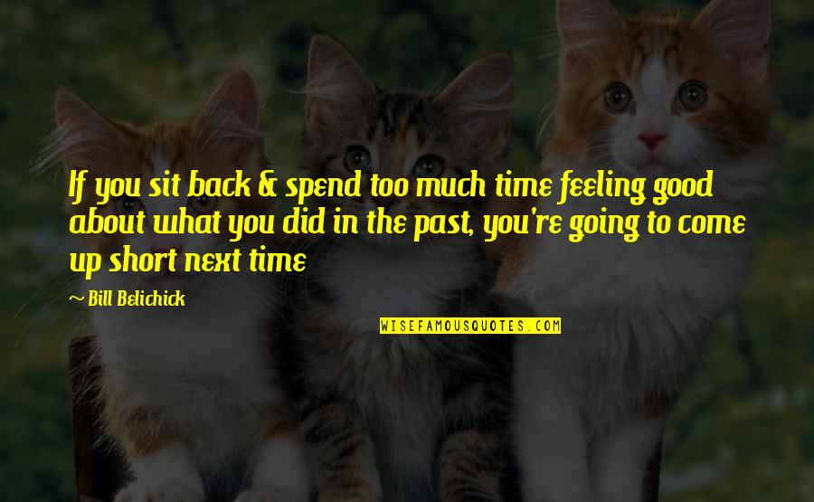 Going Back To The Past Quotes By Bill Belichick: If you sit back & spend too much