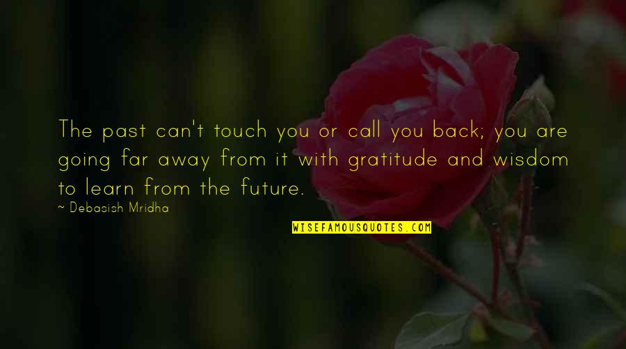 Going Back To The Past Quotes By Debasish Mridha: The past can't touch you or call you