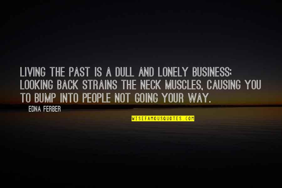 Going Back To The Past Quotes By Edna Ferber: Living the past is a dull and lonely