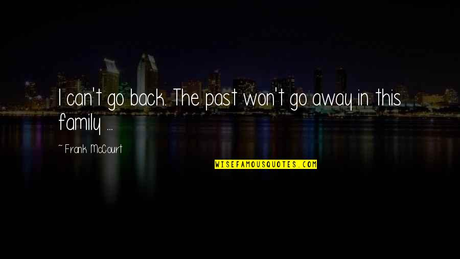 Going Back To The Past Quotes By Frank McCourt: I can't go back. The past won't go