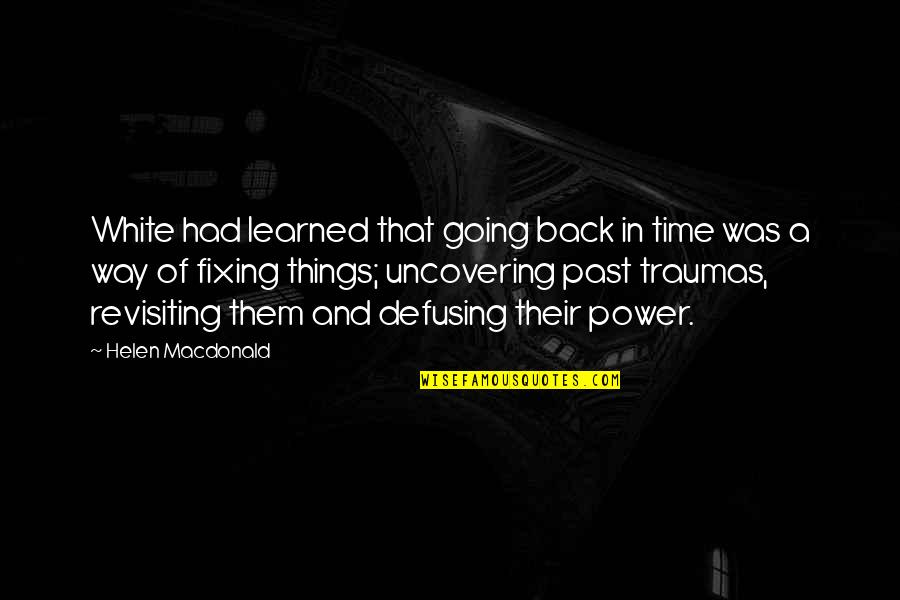 Going Back To The Past Quotes By Helen Macdonald: White had learned that going back in time