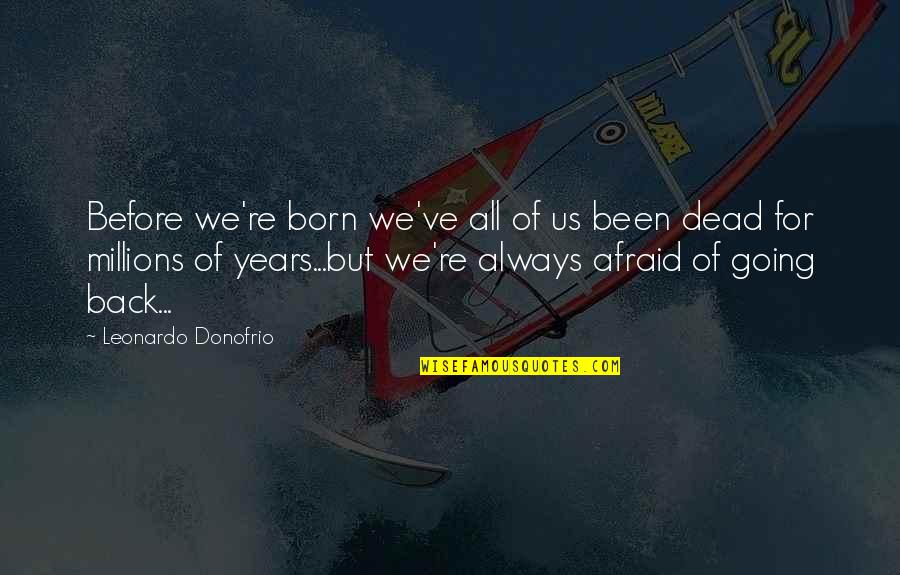 Going Back To The Past Quotes By Leonardo Donofrio: Before we're born we've all of us been
