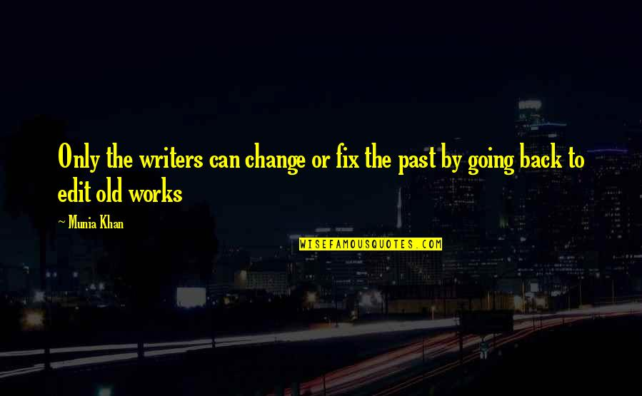 Going Back To The Past Quotes By Munia Khan: Only the writers can change or fix the