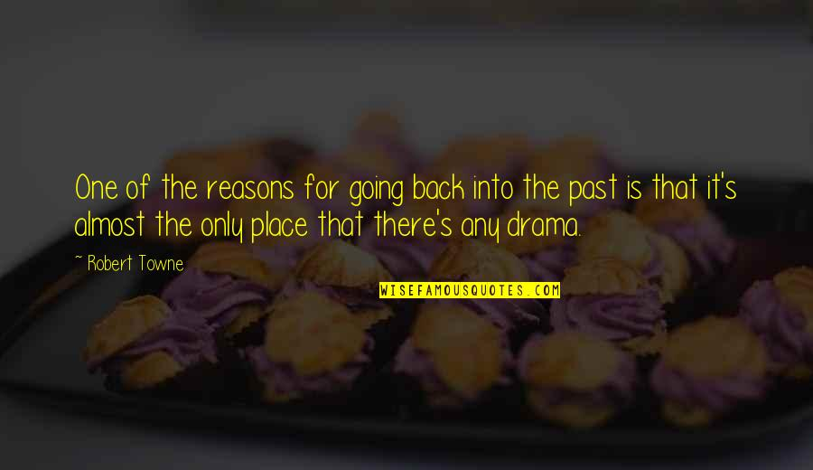Going Back To The Past Quotes By Robert Towne: One of the reasons for going back into