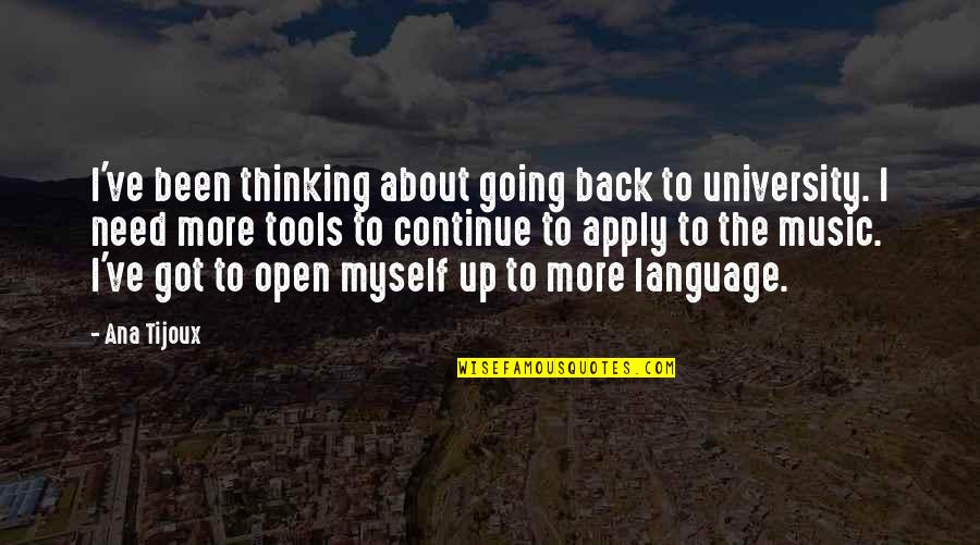 Going Back To University Quotes By Ana Tijoux: I've been thinking about going back to university.