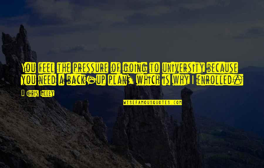 Going Back To University Quotes By Chris Lilley: You feel the pressure of going to university