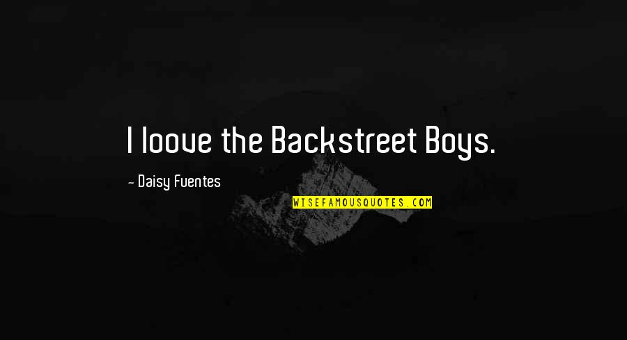 Going Back To Your Roots Quotes By Daisy Fuentes: I loove the Backstreet Boys.