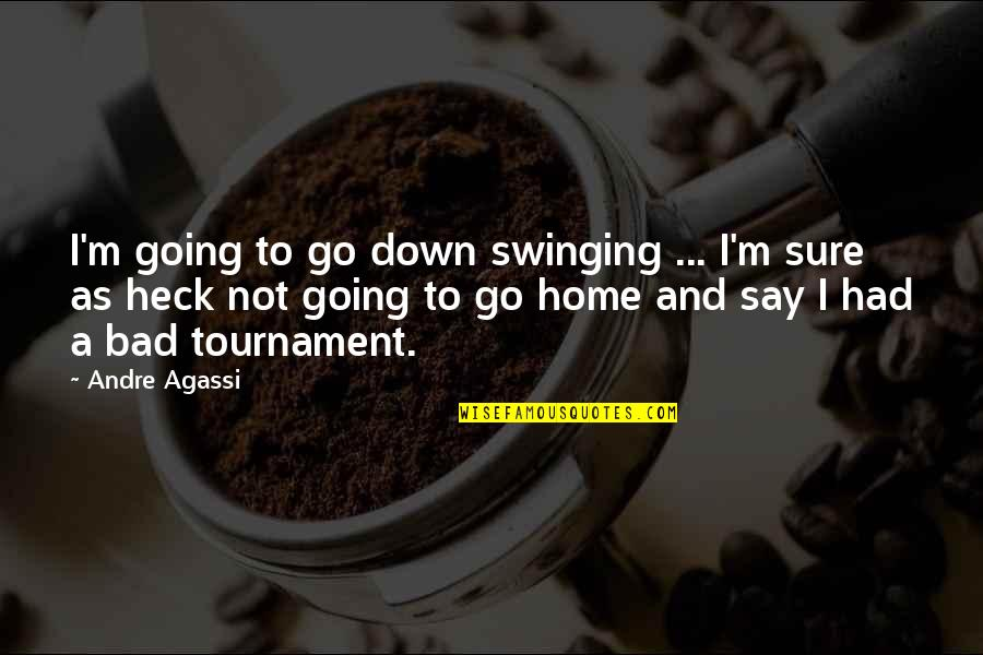 Going Down Swinging Quotes By Andre Agassi: I'm going to go down swinging ... I'm