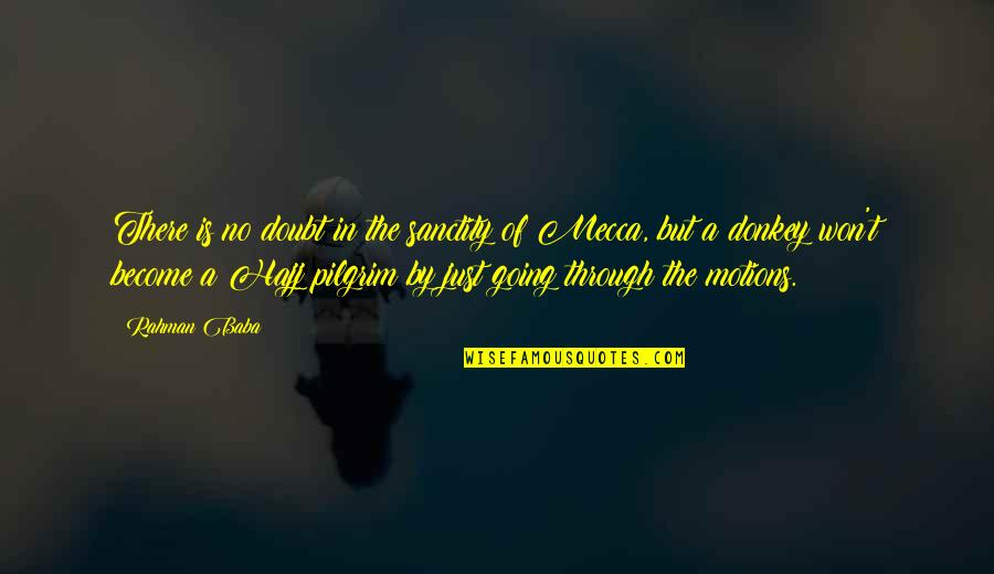 Going For Hajj Quotes By Rahman Baba: There is no doubt in the sanctity of