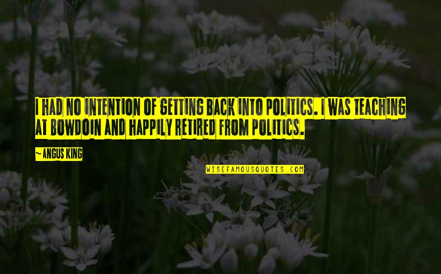 Going Green Funny Quotes By Angus King: I had no intention of getting back into