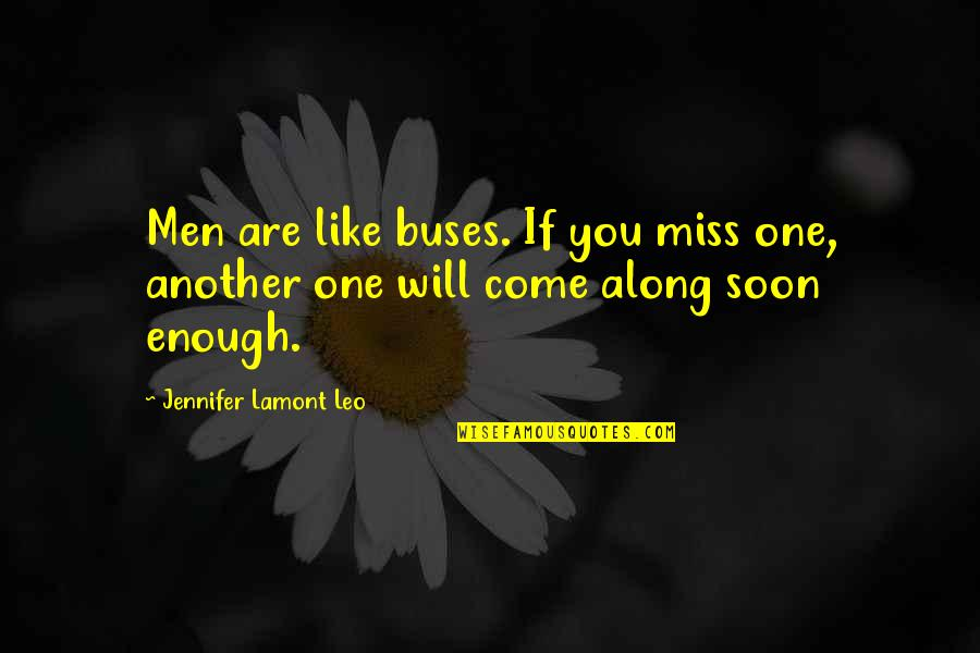 Going Green Funny Quotes By Jennifer Lamont Leo: Men are like buses. If you miss one,