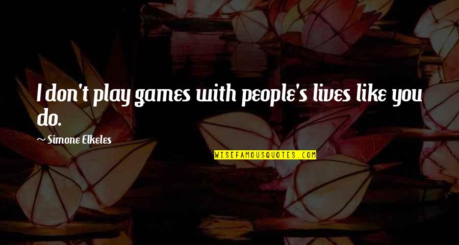 Going Green Funny Quotes By Simone Elkeles: I don't play games with people's lives like