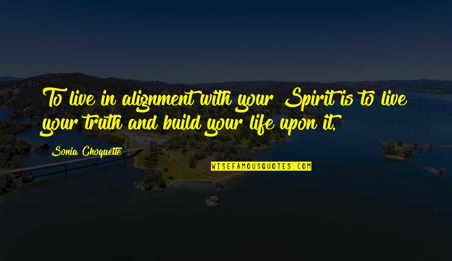 Going Green Funny Quotes By Sonia Choquette: To live in alignment with your Spirit is