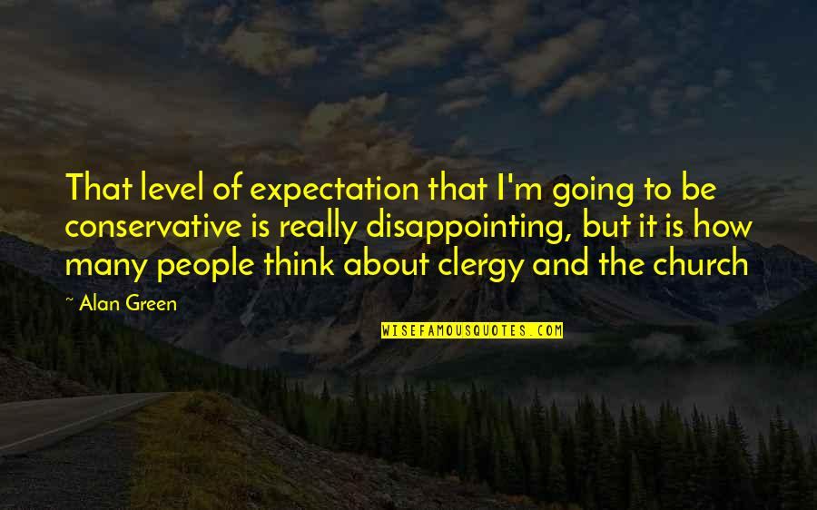 Going Green Quotes By Alan Green: That level of expectation that I'm going to