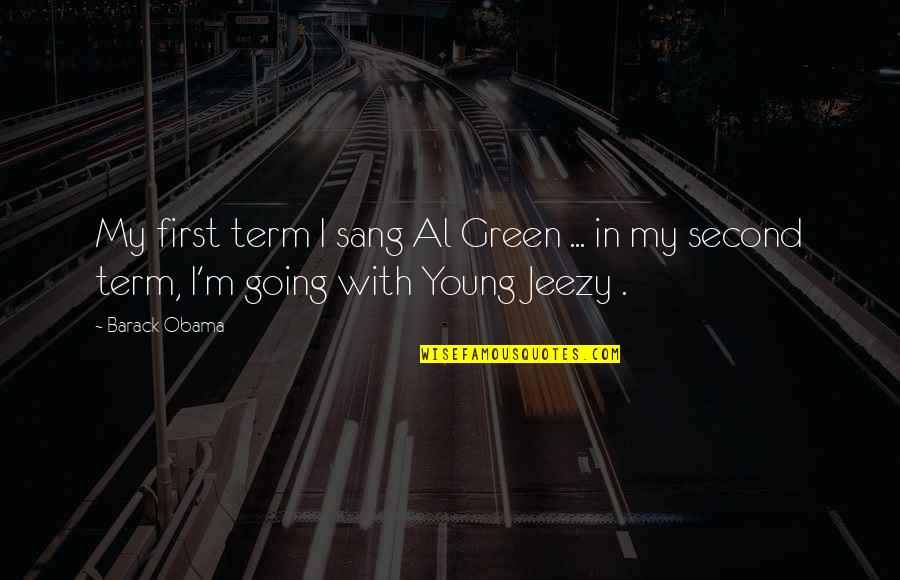 Going Green Quotes By Barack Obama: My first term I sang Al Green ...