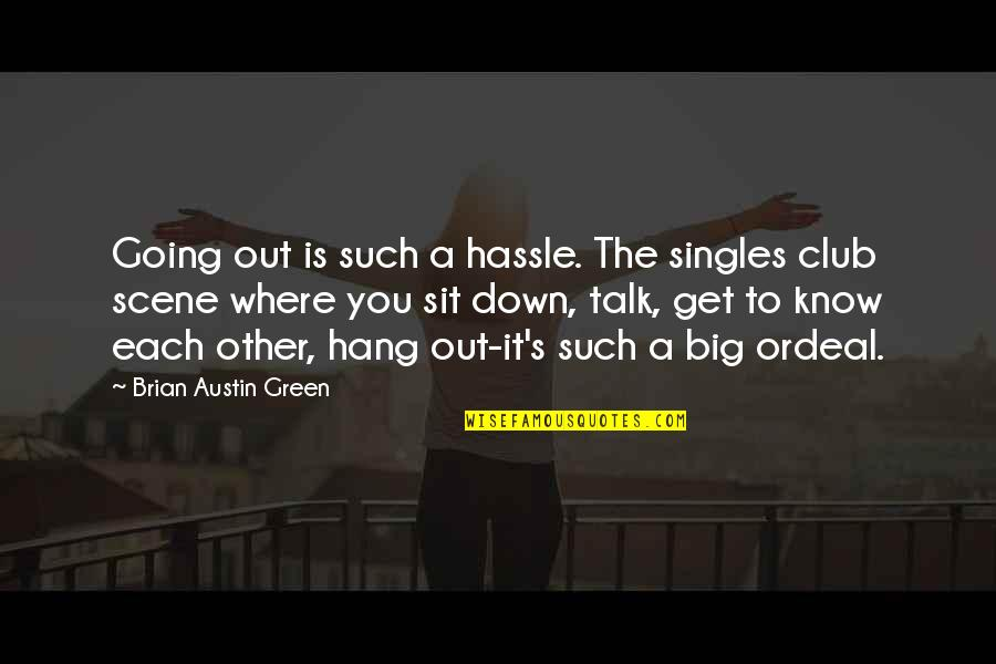 Going Green Quotes By Brian Austin Green: Going out is such a hassle. The singles