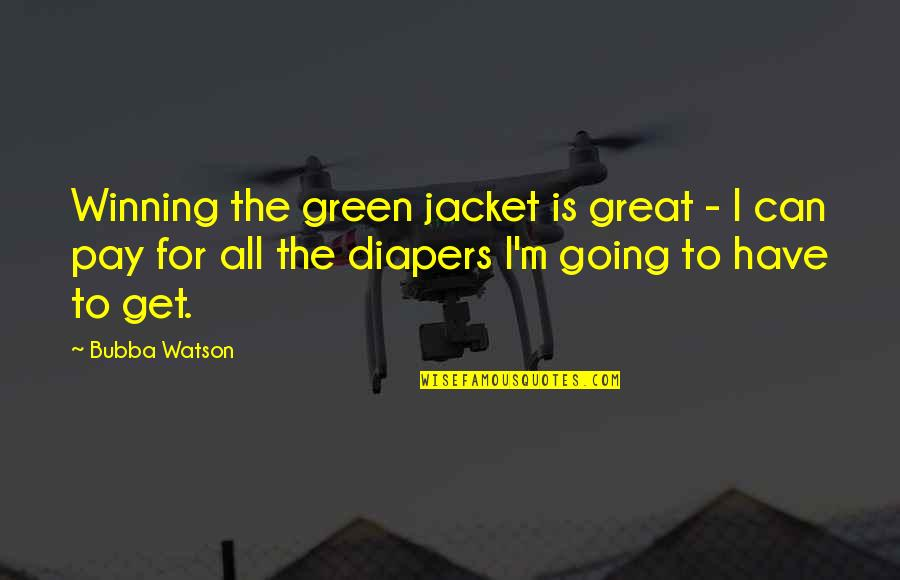 Going Green Quotes By Bubba Watson: Winning the green jacket is great - I