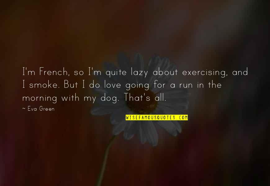 Going Green Quotes By Eva Green: I'm French, so I'm quite lazy about exercising,
