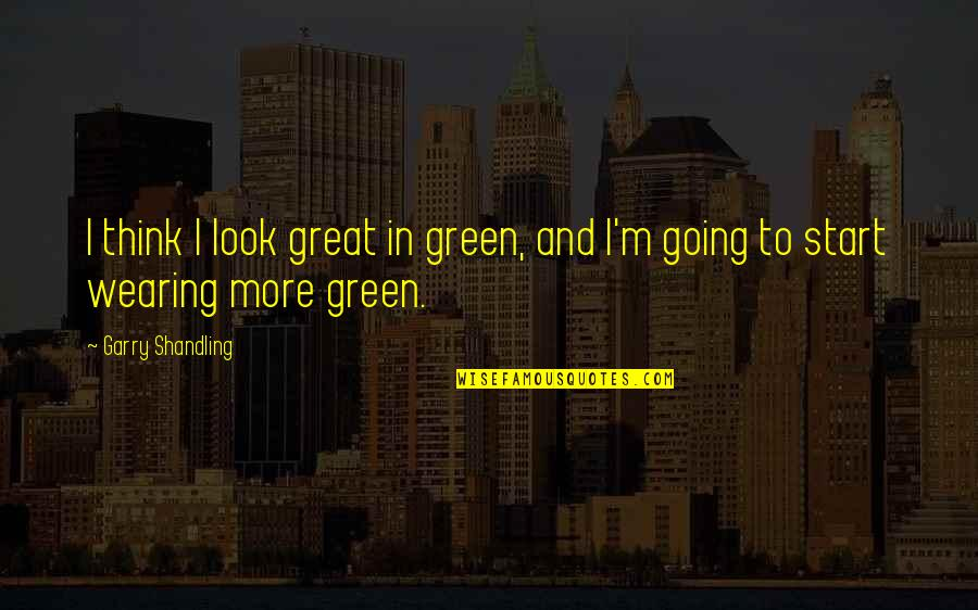 Going Green Quotes By Garry Shandling: I think I look great in green, and