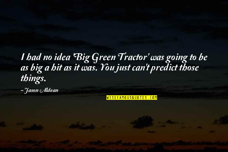 Going Green Quotes By Jason Aldean: I had no idea 'Big Green Tractor' was