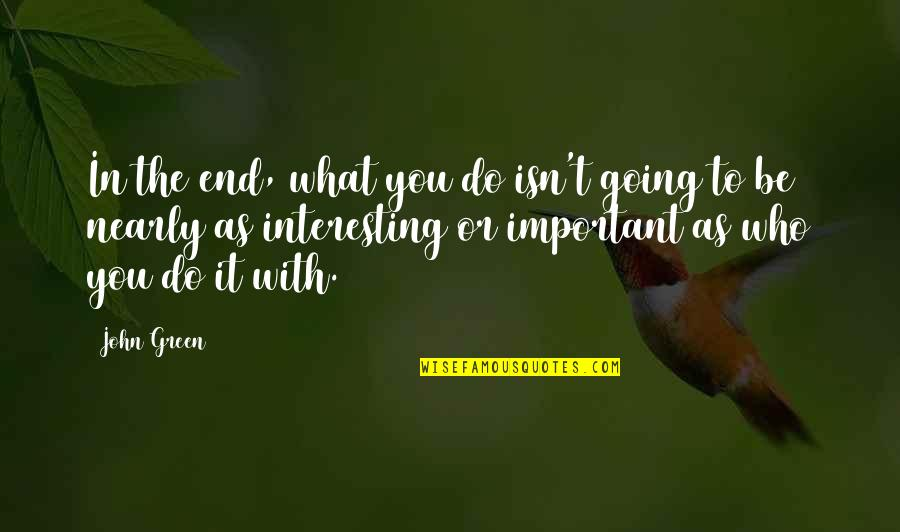 Going Green Quotes By John Green: In the end, what you do isn't going