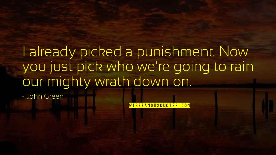 Going Green Quotes By John Green: I already picked a punishment. Now you just