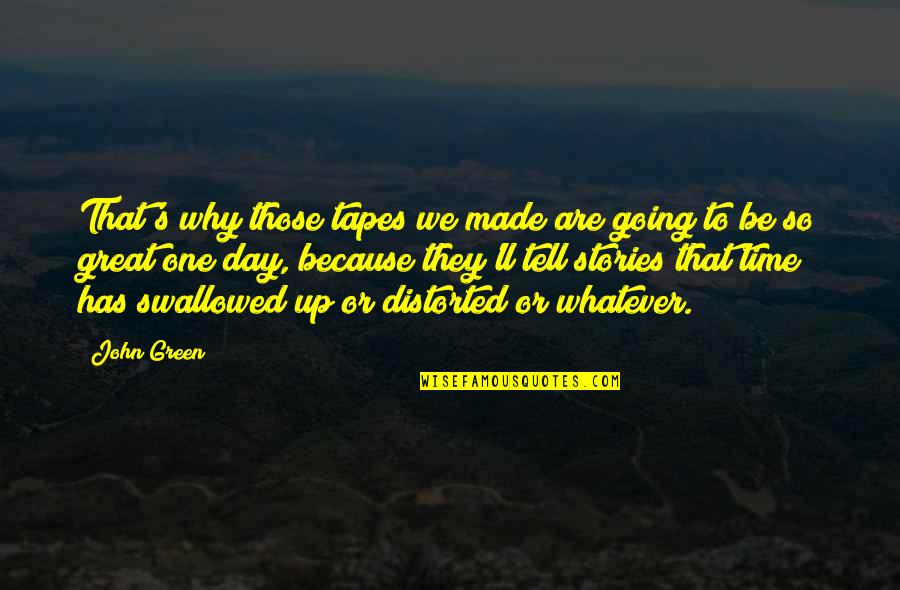 Going Green Quotes By John Green: That's why those tapes we made are going