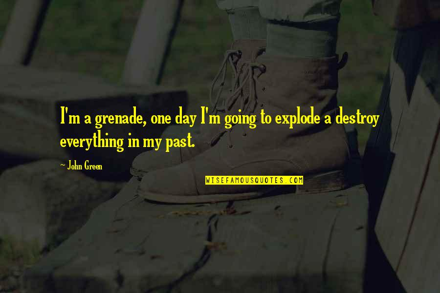 Going Green Quotes By John Green: I'm a grenade, one day I'm going to