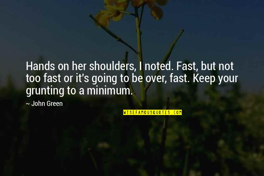 Going Green Quotes By John Green: Hands on her shoulders, I noted. Fast, but