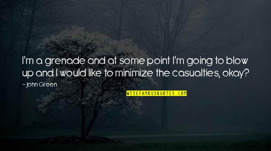 Going Green Quotes By John Green: I'm a grenade and at some point I'm