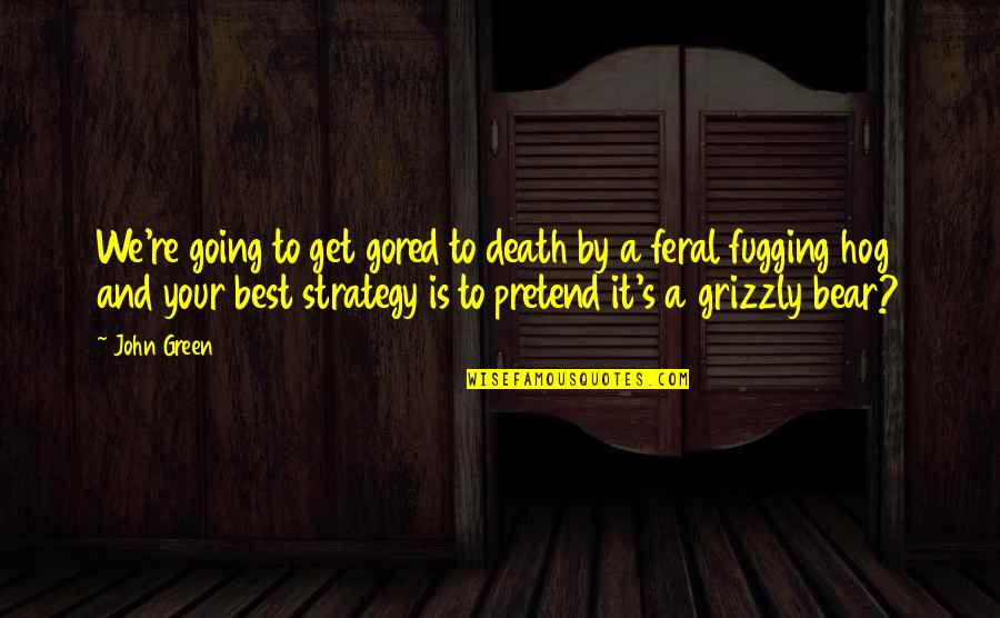 Going Green Quotes By John Green: We're going to get gored to death by