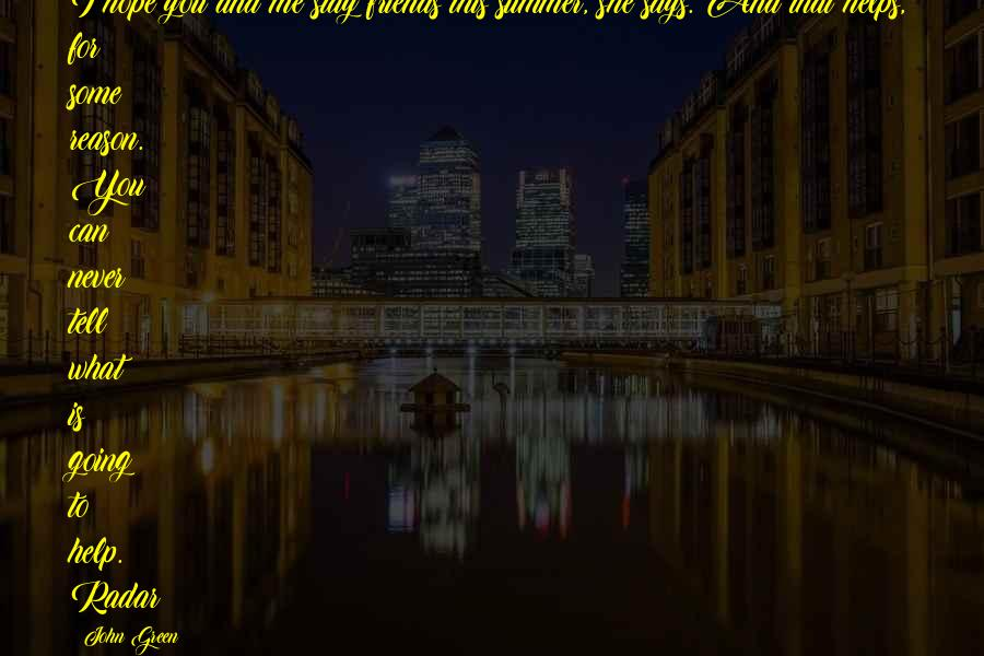 Going Green Quotes By John Green: I hope you and me stay friends this