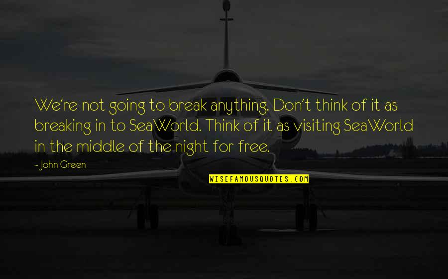 Going Green Quotes By John Green: We're not going to break anything. Don't think