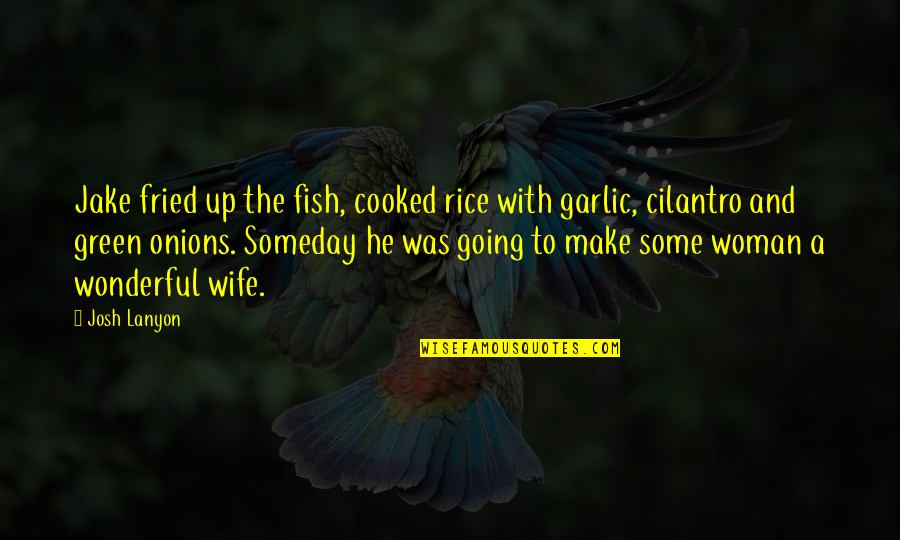Going Green Quotes By Josh Lanyon: Jake fried up the fish, cooked rice with