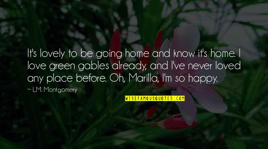 Going Green Quotes By L.M. Montgomery: It's lovely to be going home and know