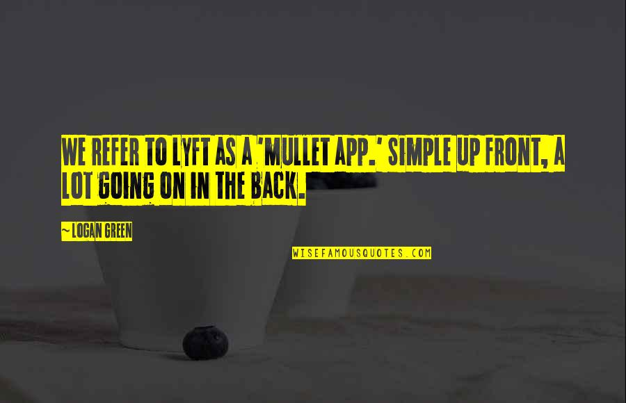 Going Green Quotes By Logan Green: We refer to Lyft as a 'mullet app.'