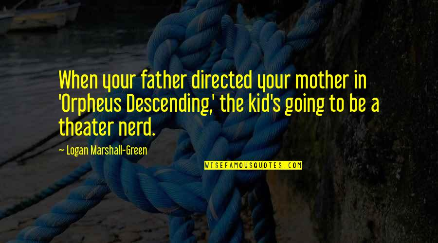 Going Green Quotes By Logan Marshall-Green: When your father directed your mother in 'Orpheus
