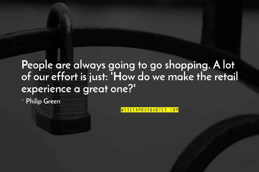 Going Green Quotes By Philip Green: People are always going to go shopping. A