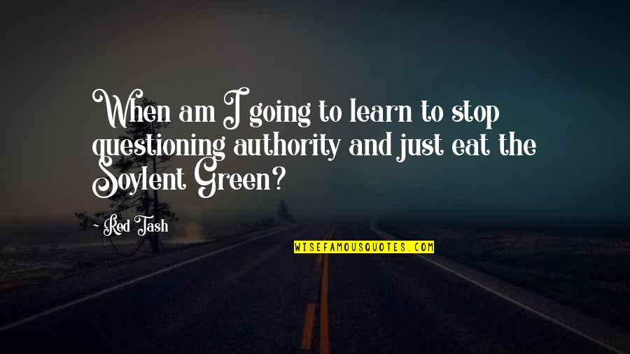 Going Green Quotes By Red Tash: When am I going to learn to stop