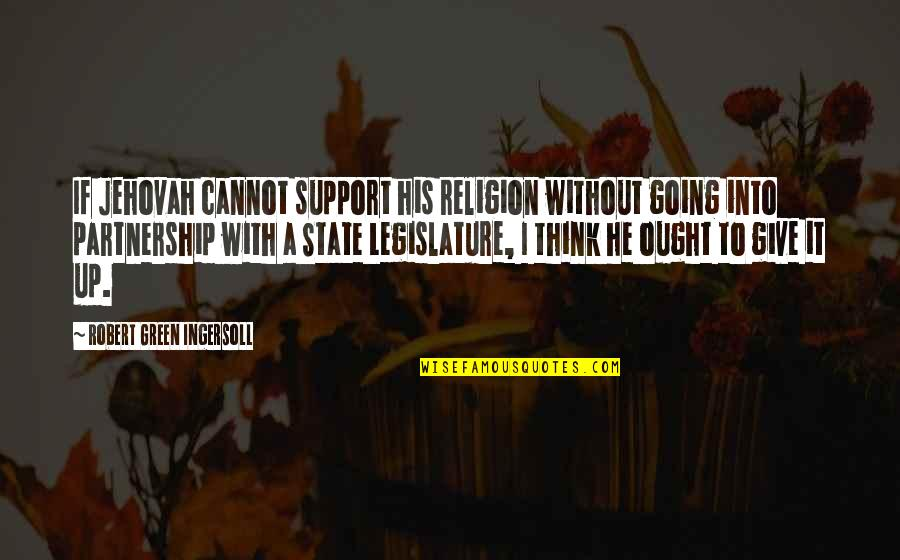 Going Green Quotes By Robert Green Ingersoll: If Jehovah cannot support his religion without going