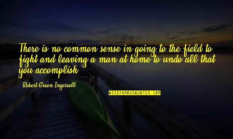 Going Green Quotes By Robert Green Ingersoll: There is no common sense in going to