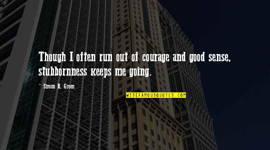 Going Green Quotes By Simon R. Green: Though I often run out of courage and