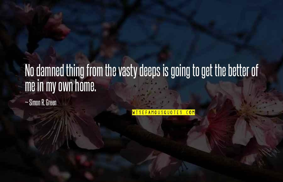 Going Green Quotes By Simon R. Green: No damned thing from the vasty deeps is