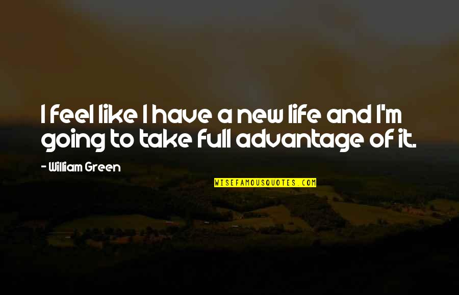 Going Green Quotes By William Green: I feel like I have a new life