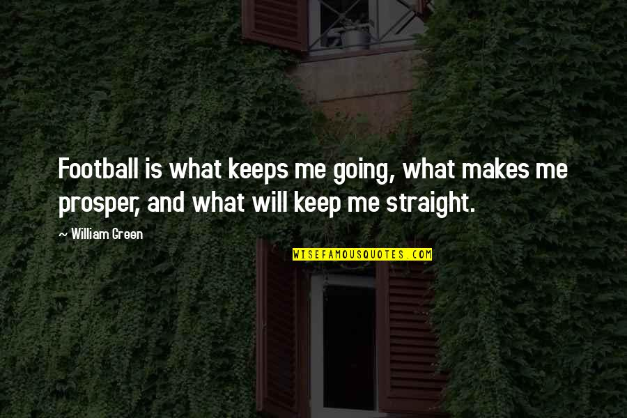 Going Green Quotes By William Green: Football is what keeps me going, what makes