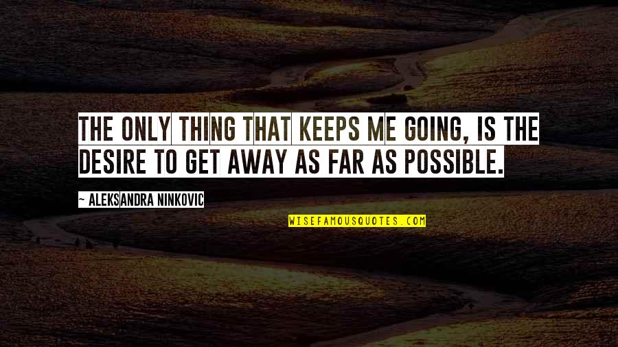 Going Growing Up Quotes By Aleksandra Ninkovic: The only thing that keeps me going, is