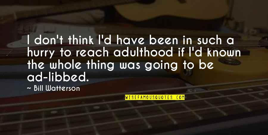 Going Growing Up Quotes By Bill Watterson: I don't think I'd have been in such