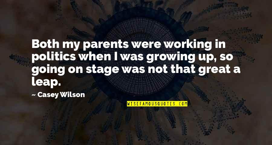 Going Growing Up Quotes By Casey Wilson: Both my parents were working in politics when